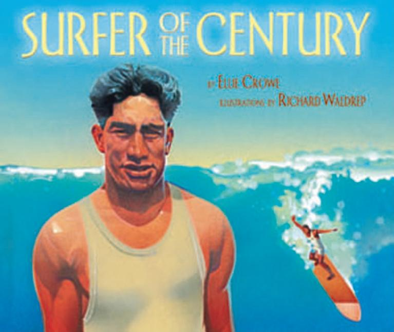 Surfer of the Century: The Life of Duke Kahanamoku