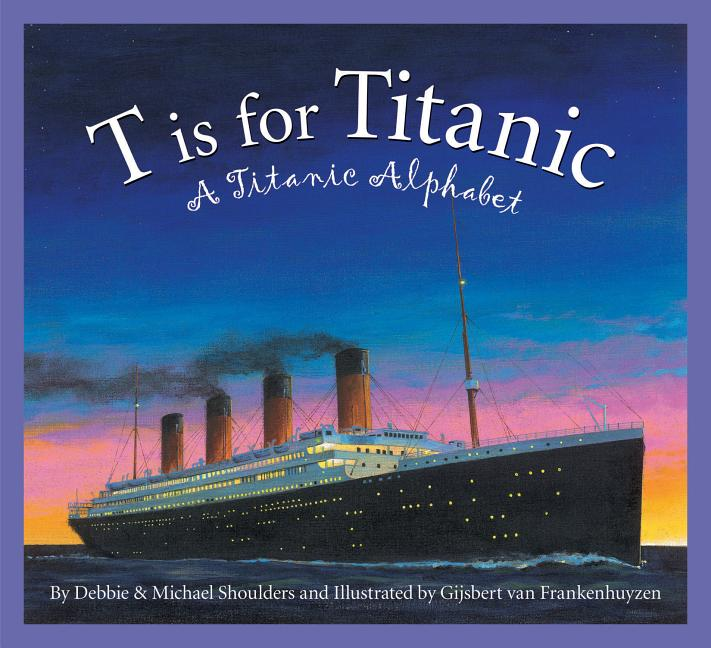 T is for Titanic: A Titanic Alphabet