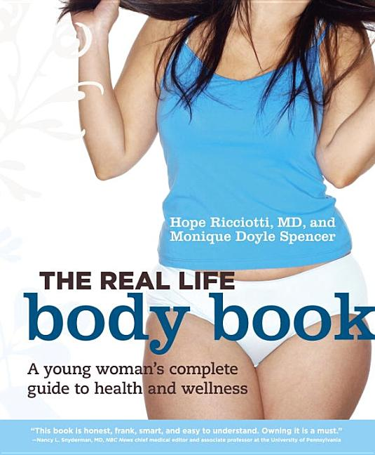 The Real Life Body Book: A Young Woman's Complete Guide to Health and Wellness