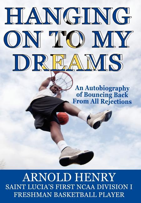 Hanging on to My Dreams: An Autobiography of Bouncing Back from All Rejections