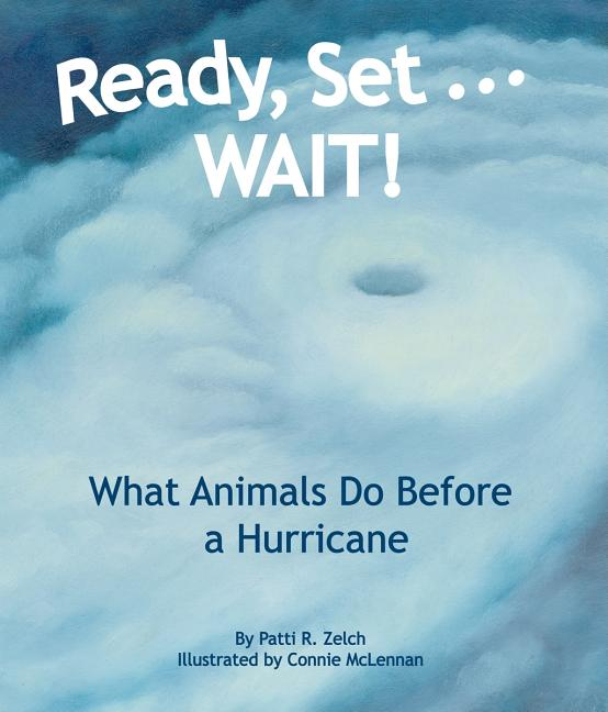 Ready, Set . . . Wait!: What Animals Do Before a Hurricane