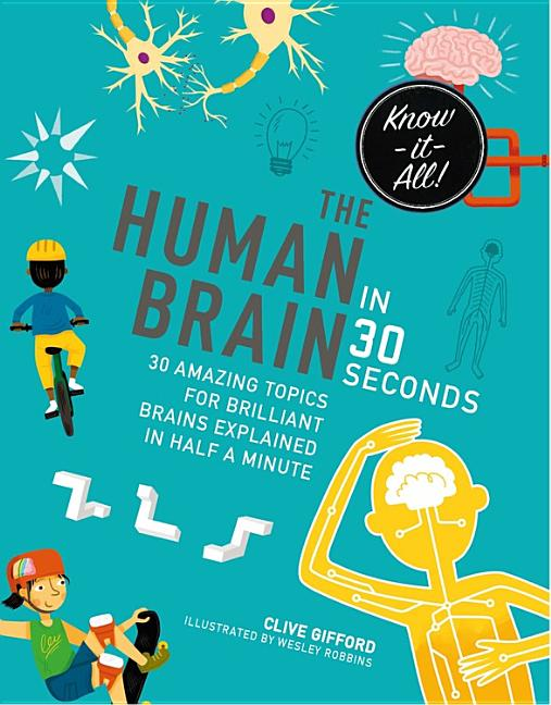 Human Brain in 30 Seconds: 30 Amazing Topics for Brilliant Brains Explained in Half a Minute