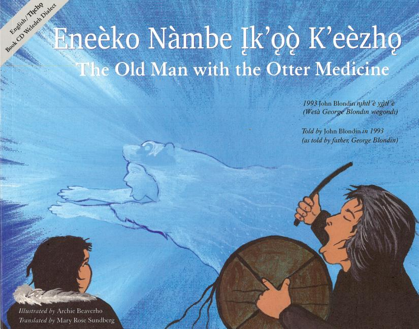 Old Man with the Otter Medicine, The / Eneèko Nàmbe Įk'ǫǫ K'eèzhǫ