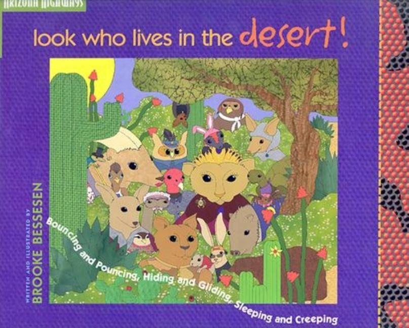 Look Who Lives in the Desert!: Bouncing and Pouncing, Hiding and Gliding, Sleeping and Creeping
