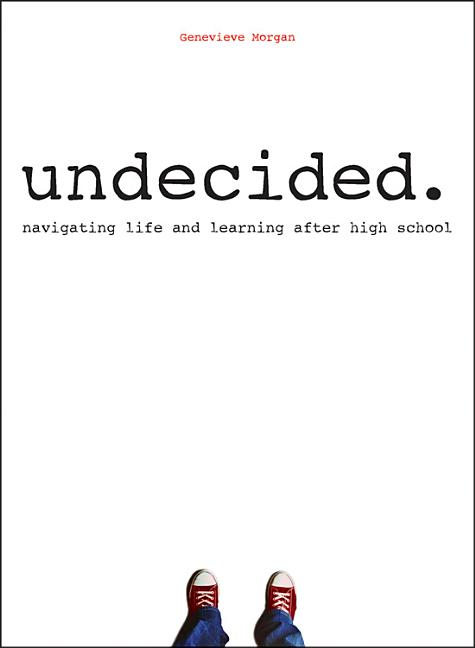 Undecided.: Navigating Life and Learning After High School