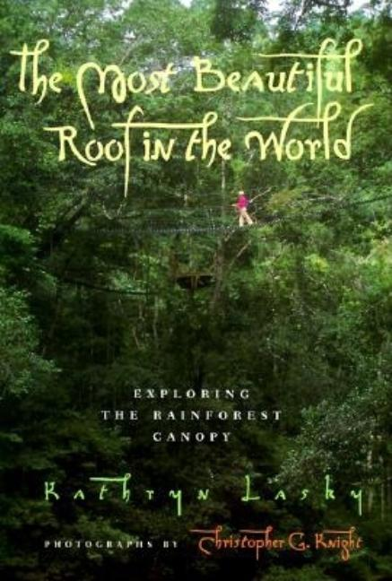 Most Beautiful Roof in the World, The: Exploring the Rainforest Canopy