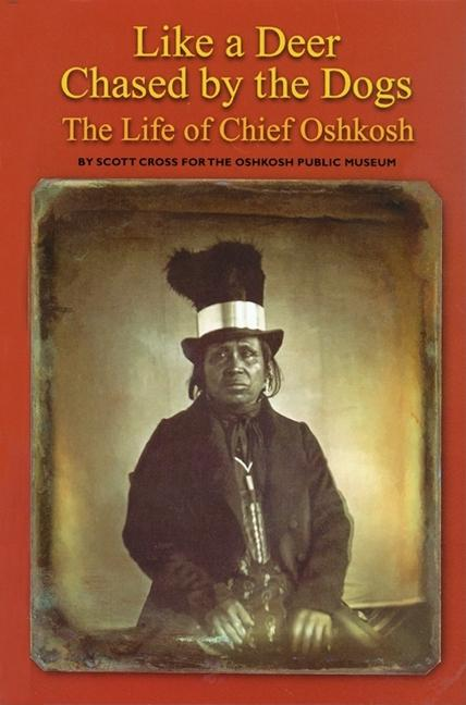 Like a Deer Chased by Dogs: The Life of Chief Oshkosh