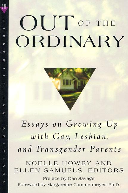 Out of the Ordinary: Essays on Growing Up with Gay, Lesbian, and Transgender Parents