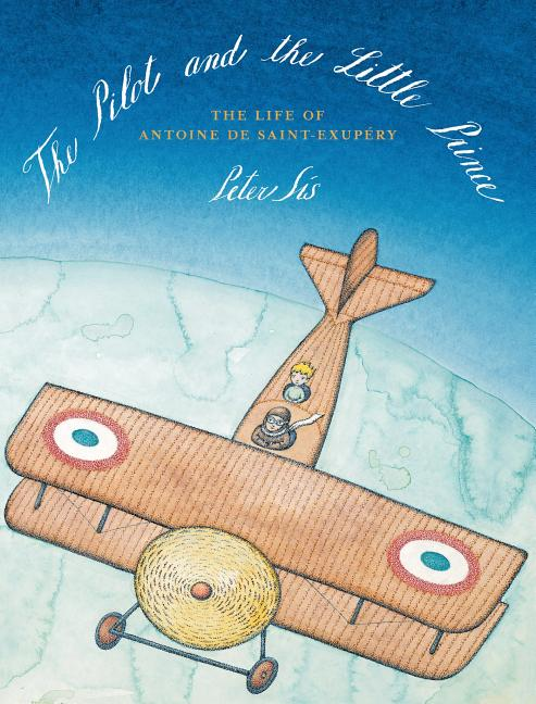 Pilot and the Little Prince, The: The Life of Antoine de Saint-Exupery