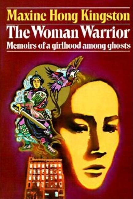Woman Warrior, The: Memoirs of a Girlhood Among Ghosts