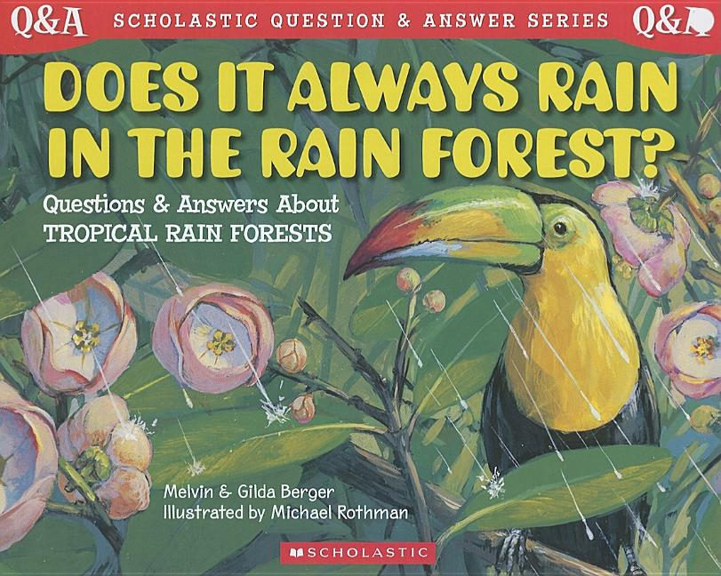 Does It Always Rain in the Rain Forest?: Questions and Answers about Tropical Rain Forests