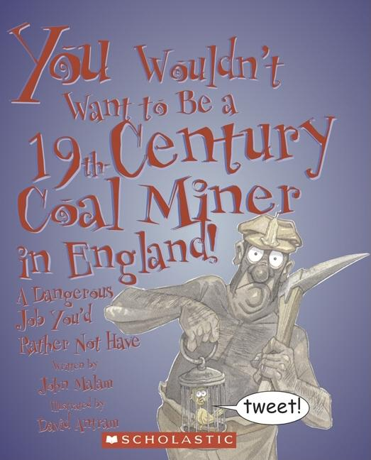 You Wouldn't Want to Be a 19th-Century Coal Miner in England!: A Dangerous Job You'd Rather Not Have