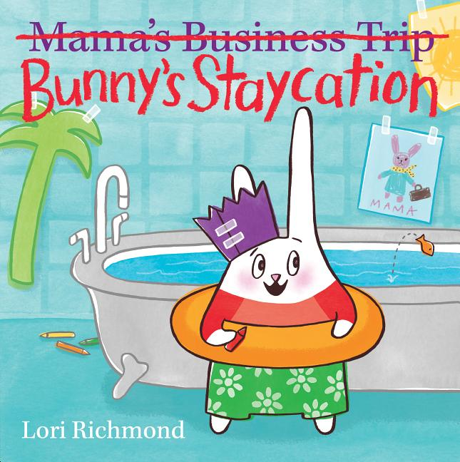 Bunny's Staycation (Mama's Business Trip)