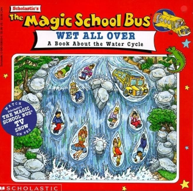 Magic School Bus Wet All Over, The: A Book about the Water Cycle