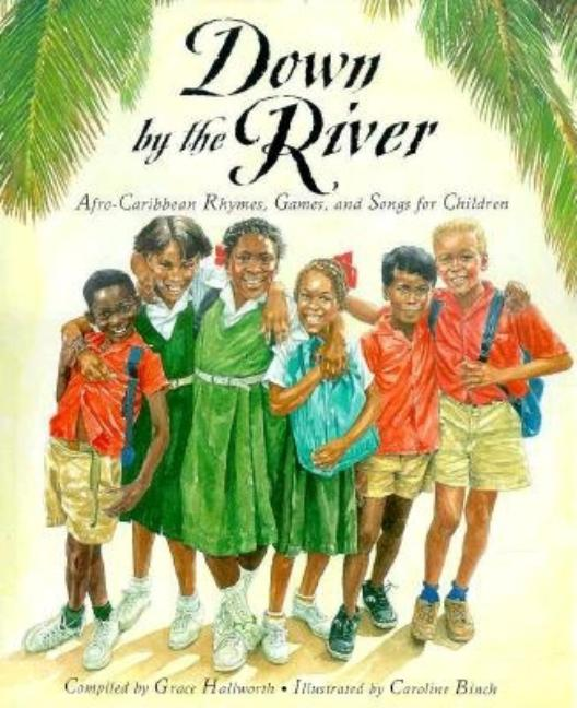 Down by the River: Afro-Caribbean Rhymes, Games, and Songs for Children