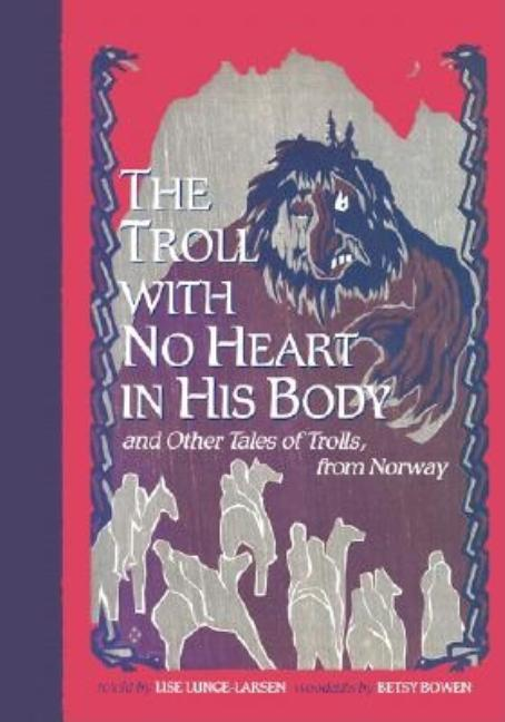 The Troll with No Heart in His Body: And Other Tales of Trolls from Norway