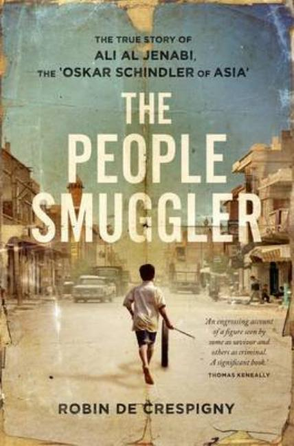 The People Smuggler: The True Story of Ali Al Jenabi, the 'Oskar Schindler of Asia'