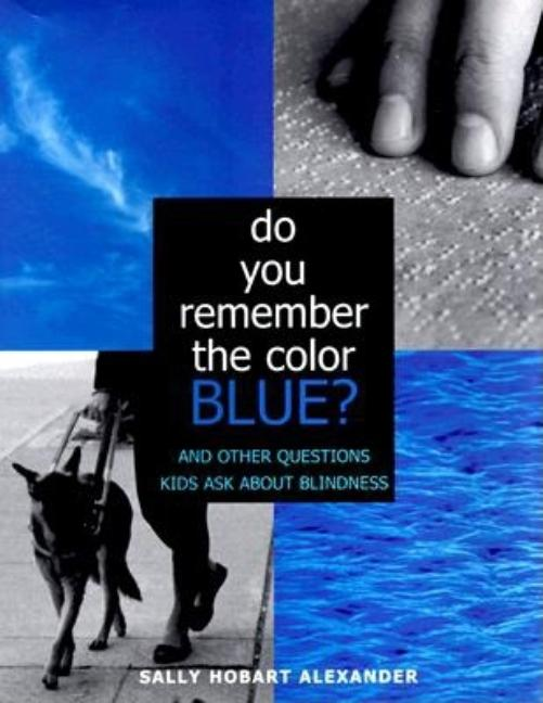 Do You Remember the Color Blue: The Questions Children Ask about Blindness