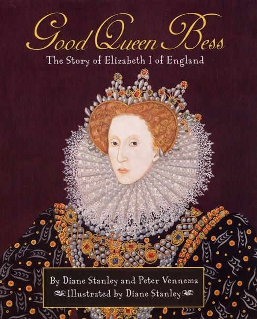 Good Queen Bess: The Story of Elizabeth 1 of English