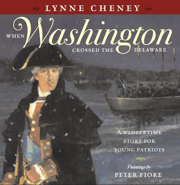 When Washington Crossed the Delaware: A Wintertime Story for Young Patriots