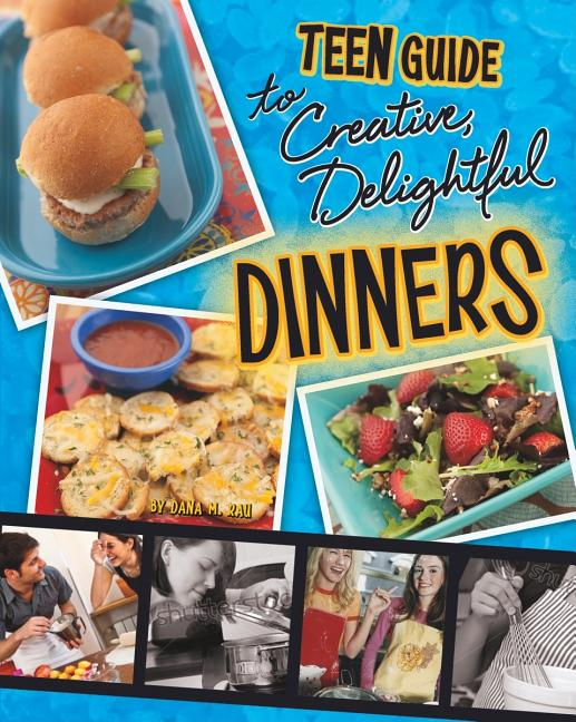 Teen Guide to Creative, Delightful Dinners