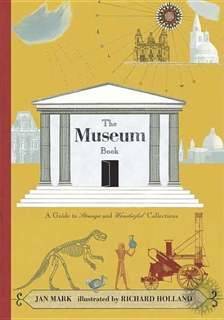 Museum Book, The: A Guide to Strange and Wonderful Collections
