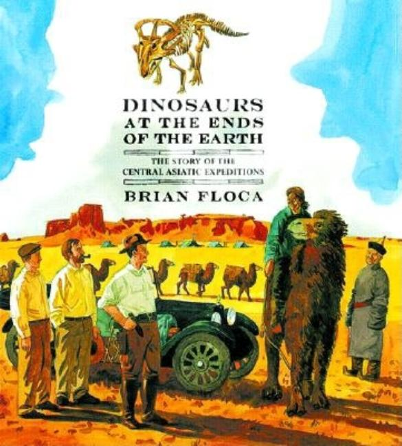 Dinosaurs at the Ends of the Earth: The Story of the Central Asiatic Expeditions