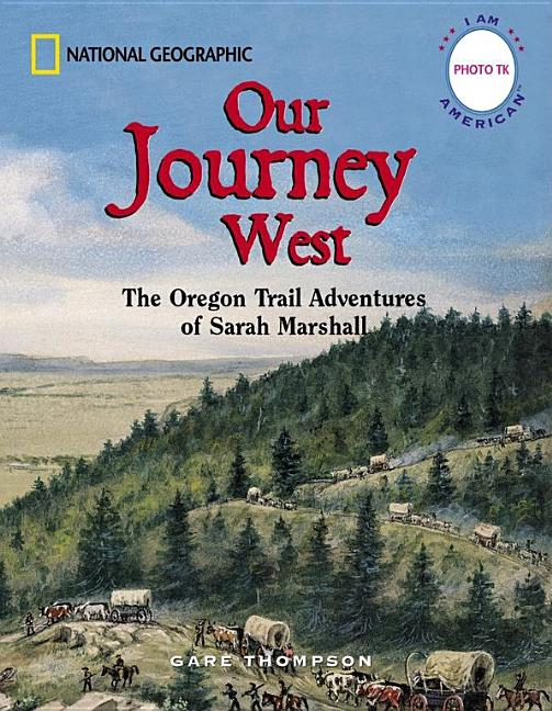 Our Journey West: The Oregon Trail Adventures of Sarah Marshall