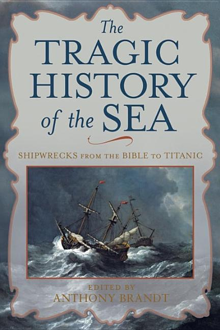 Tragic History of the Sea: Shipwrecks from the Bible to Titanic