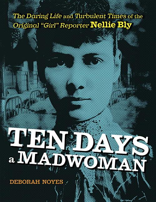 Ten Days a Madwoman: The Daring Life and Turbulent Times of the Original