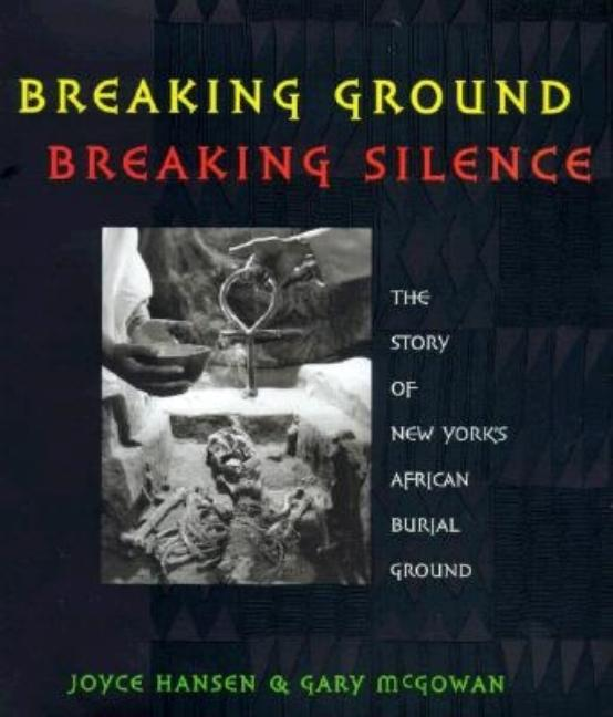Breaking Ground, Breaking Silence: The Story of New York's African Burial Ground
