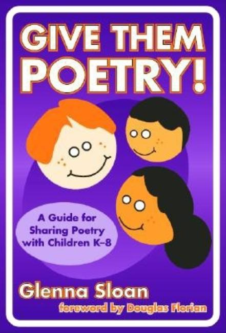 Give Them Poetry!: A Guide for Sharing Poetry with Children K-8