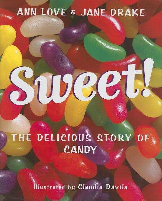 Sweet!: The Delicious Story of Candy