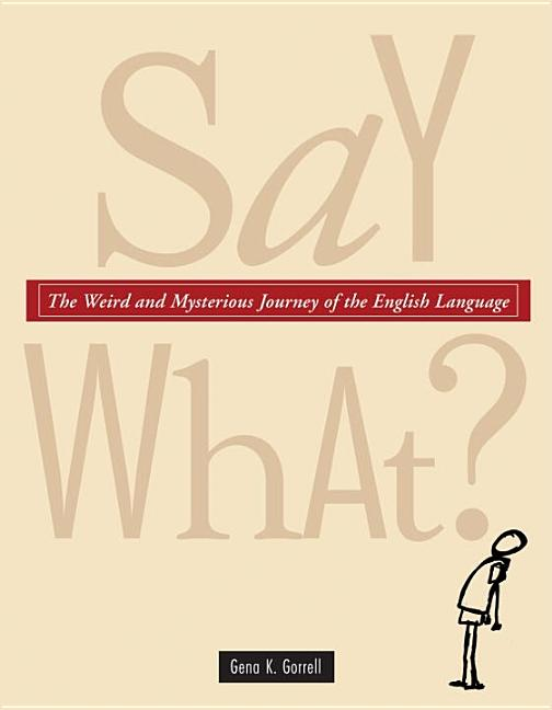 Say What?: The Weird and Mysterious Journey of the English Language