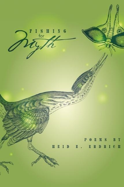 Fishing for Myth: Poems by Heid E. Erdrich