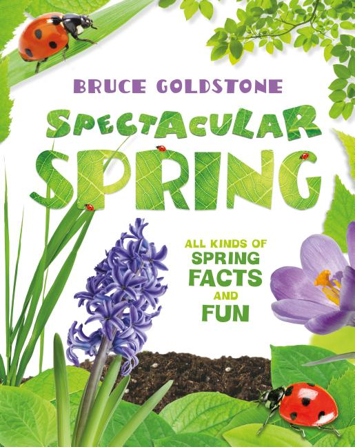 Spectacular Spring: All Kinds of Spring Facts and Fun