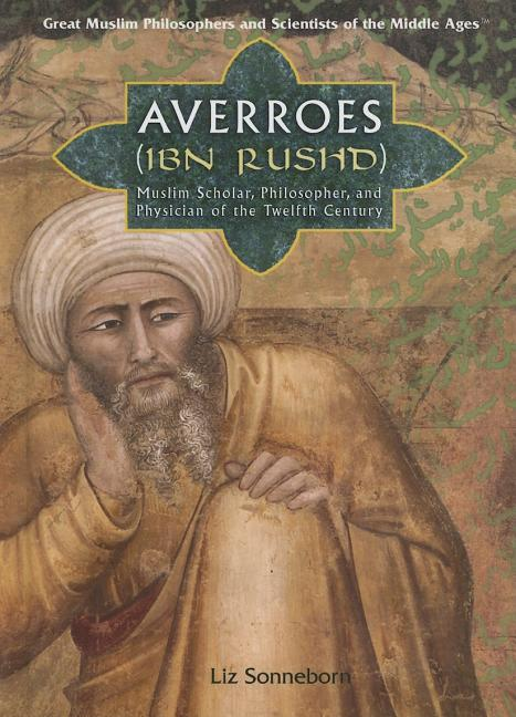 Averroes (Ibn Rushd): Muslim Scholar, Philosopher, and Physician of the Twelfth Century