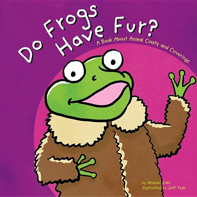 Do Frogs Have Fur?: A Book about Coats and Coverings