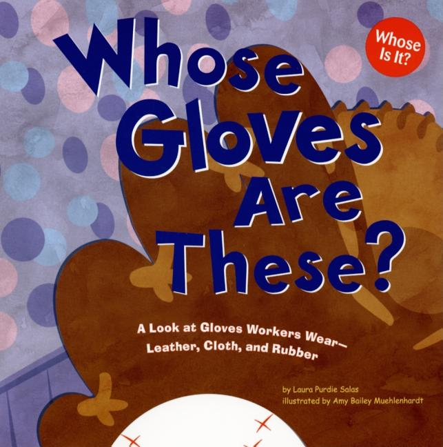Whose Gloves Are These?: A Look at Gloves Workers Wear - Leather, Cloth, and Rubber