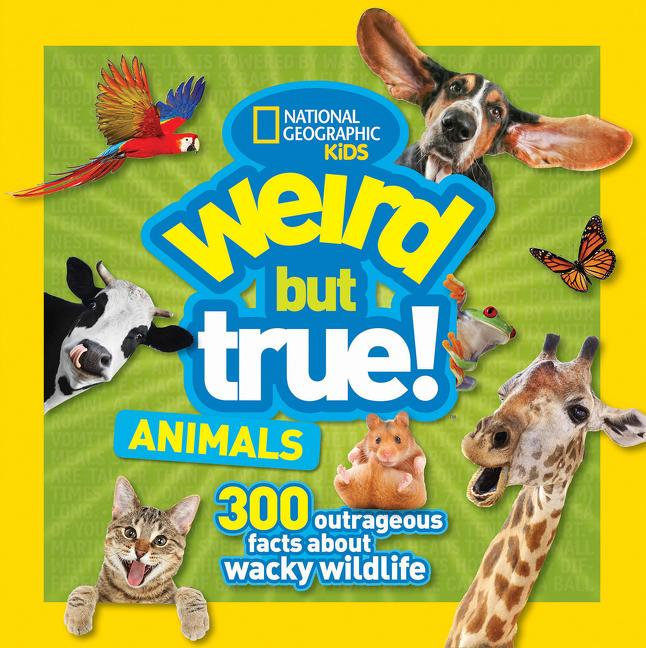 Animals: 300 Outrageous Facts About Wacky Wildlife