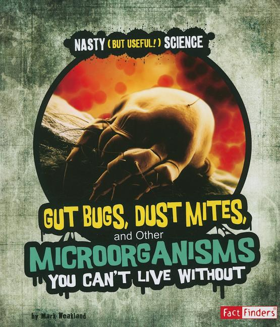 Gut Bugs, Dust Mites, and Other Microorganisms You Cant Live Without