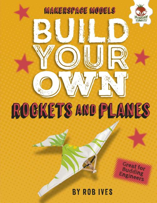 Build Your Own Rockets and Planes