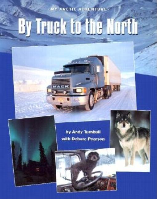 By Truck to the North: My Arctic Adventure