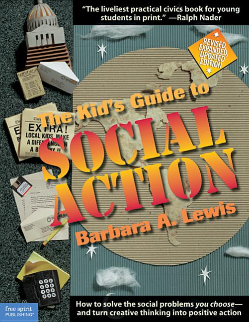 The Kid's Guide to Social Action: How to Solve the Social Problems You Choose…