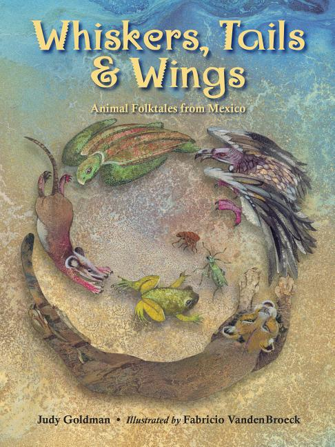 Whiskers, Tails & Wings: Animal Folk Tales from Mexico