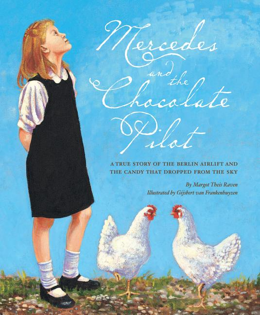 Mercedes and the Chocolate Pilot: A True Story of the Berlin Airlift and the Candy That Dropped from the Sky