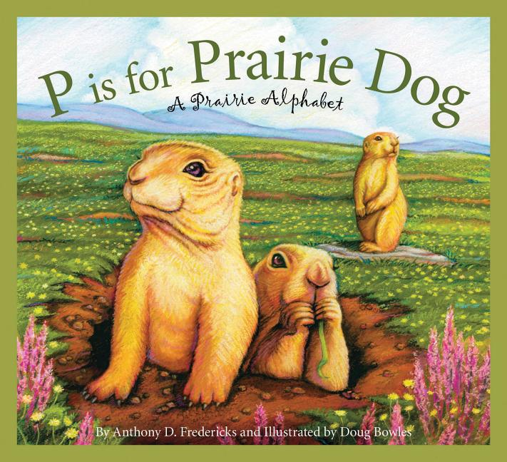 P is for Prairie Dog: A Prairie Alphabet