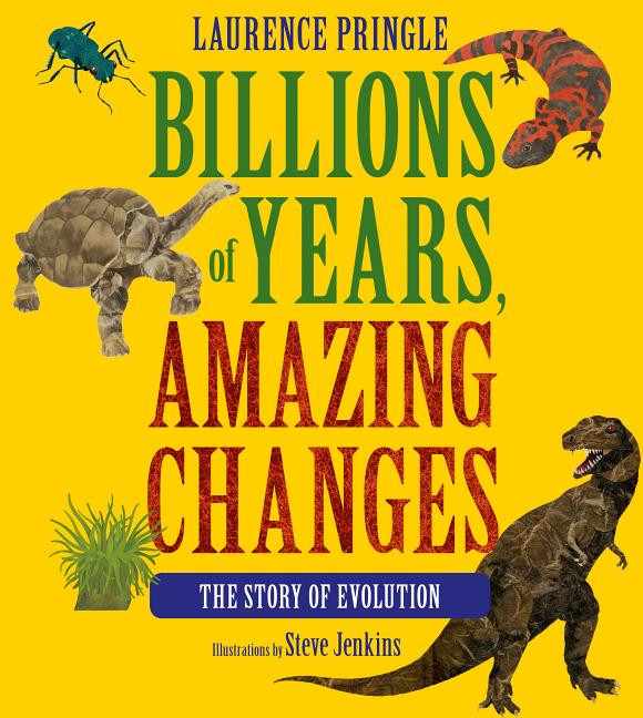 Billions of Years, Amazing Changes: The Story of Evolution