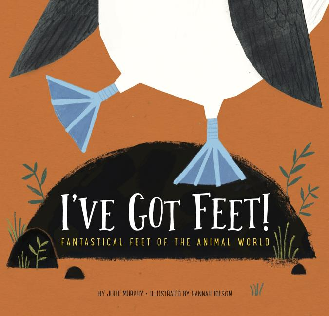 I've Got Feet!: Fantastical Feet of the Animal World