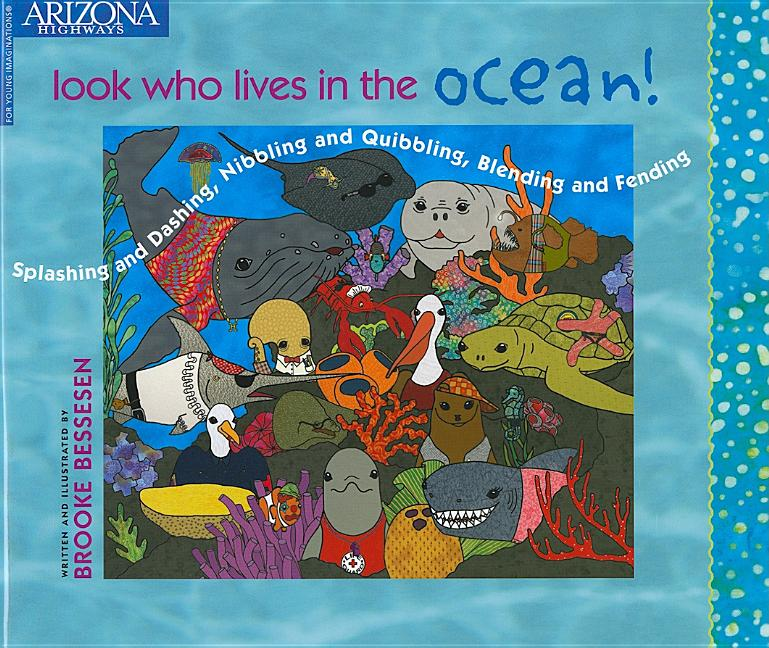 Look Who Lives in the Ocean!: Splashing and Dashing, Nibbling and Quibbling, Blending and Fending